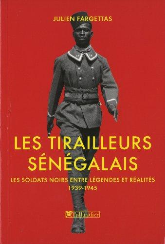 9782847348545: les tirailleurs sénégalais ; les soldats noirs entre légendes et réalités 1939-1945