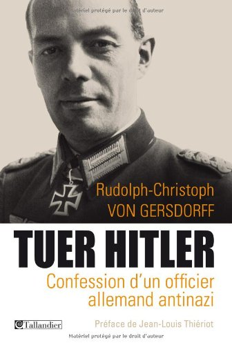 9782847349672: Tuer Hitler : Confession d'un officier allemand Antinazi
