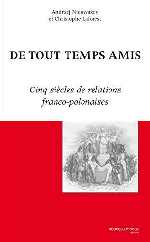 9782847360837: De tout temps amis : Cinq si�cles de relations franco-polonaises