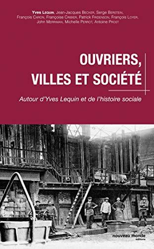 """""""ouvriers, villes et societe ; autour d'yves lequin et de l'histoire sociale"""": ..."""