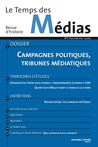 9782847361810: Le Temps des Médias, N° 7, hiver 2006-200 : Campagnes politiques, tribunes médiatiques