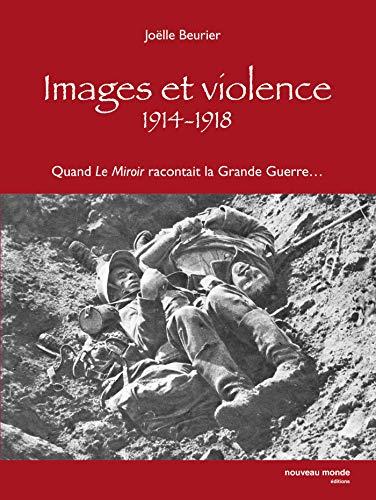 9782847361926: Images et violence 1914-1918 : Quand le miroir racontait la grande guerre...