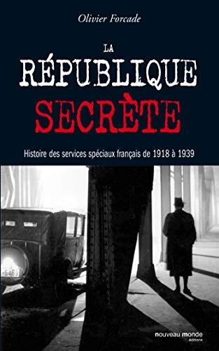 La République secrète : Histoire des services spéciaux français de 1918...