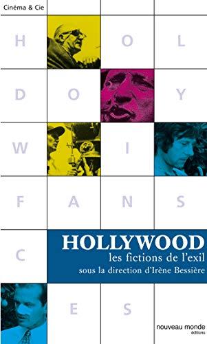 hollywood, les fictions de l'exil: IR�NE BESSIERE