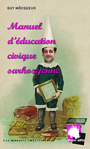 9782847363227: Manuel d'éducation civique sarkozyenne (French Edition)
