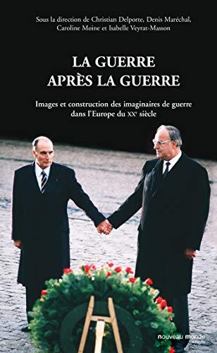 """""""la guerre après la guerre ; images et construction des imaginaires de guerre dans l&#..."""