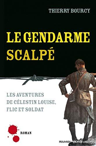 9782847364330: Le gendarme scalpé : Les aventures de Célestin Louise, flic et soldat