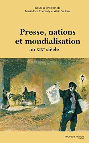 presse, nation et mondialisation au XIX siècle: Alain Vaillant, Marie-Eve Th�renty