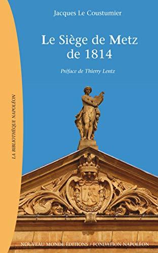 le siège de Metz de 1814: Jacques Le Coustumier