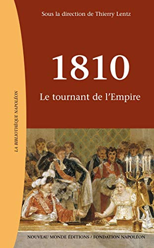 1810, le tournant de l'Empire: Thierry Lentz