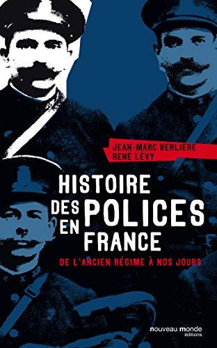 Histoire des polices en France : De l'ancien régime à nos jours: Jean-Marc ...