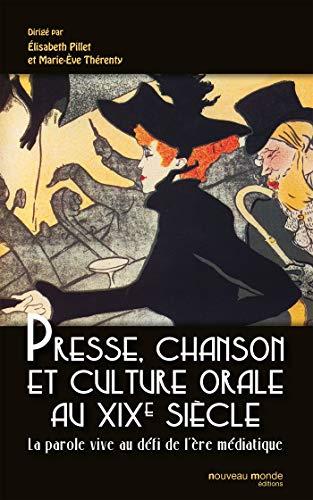 Presse, chanson et culture orale au XIXe siècle : La parole vive au défi ...