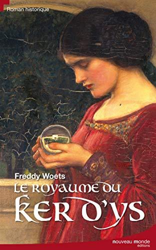 Le royaume du Ker d'Ys (French Edition): Freddy Woets