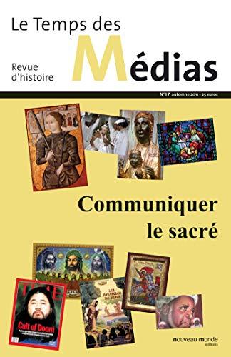 """""""REVUE LE TEMPS DES MEDIAS T.17; communiquer le sacré"""": Christian Delporte"""