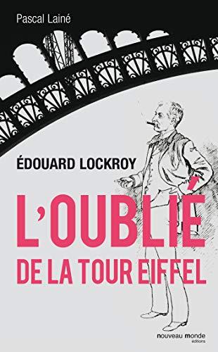 Edouard Lockroy, l'oublié de la tour Eiffel: Pascal Lainé