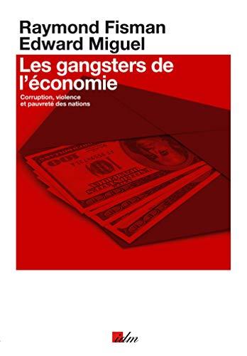 9782847366563: Les gangsters de l'économie : Corruption, violence et pauvreté des nations