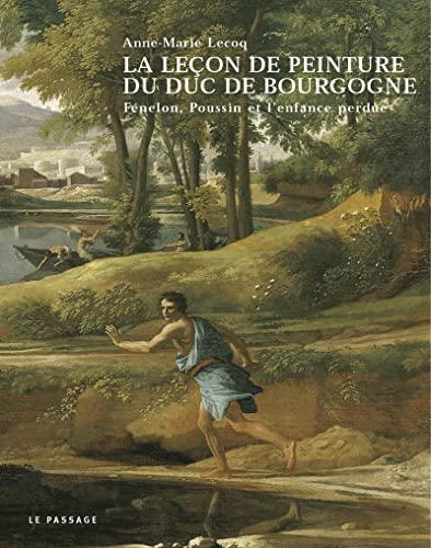 9782847420159: La Le�on de peinture du Duc de Bourgogne : F�nelon, Poussin et l'enfance perdue
