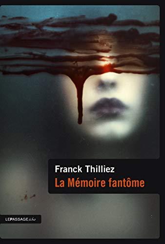 La mémoire fantôme (French Edition): Franck Thilliez