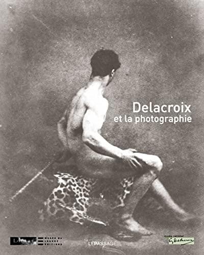 Delacroix et la photographie: Leribault, Christophe
