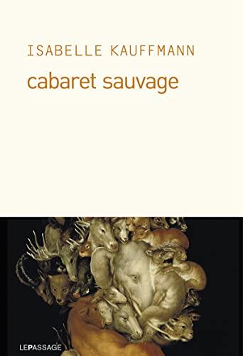 Cabaret sauvage: Kauffmann, Isabelle