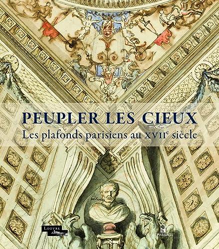 PEUPLER LES CIEUX - LES PLAFONDS PARISIENS AU XVIIE SIÈCLE: BÉNÉDICTE GADY