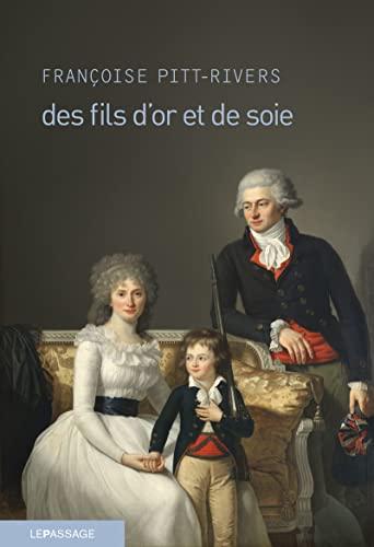 Des fils d'or et de soie: Pitt-Rivers, Françoise