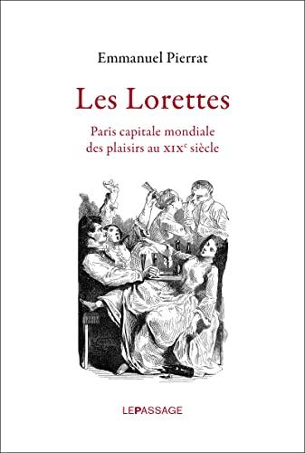 9782847422832: Les Lorettes : Paris capitale mondiale des plaisirs au XIXe si�cle