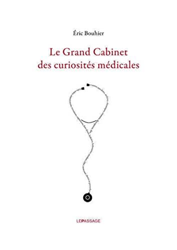 Le grand cabinet des curiosités médicales: Eric Bouhier