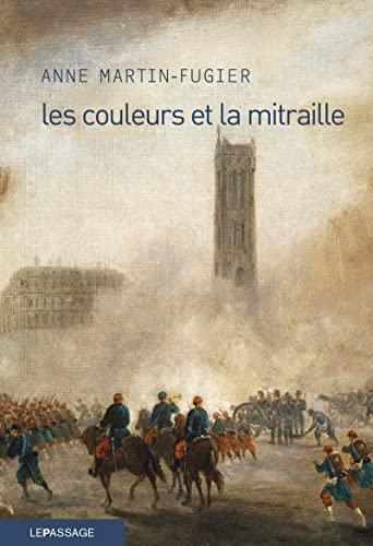 COULEURS ET LA MITRAILLE -LES-: MARTIN FUGIER ANNE