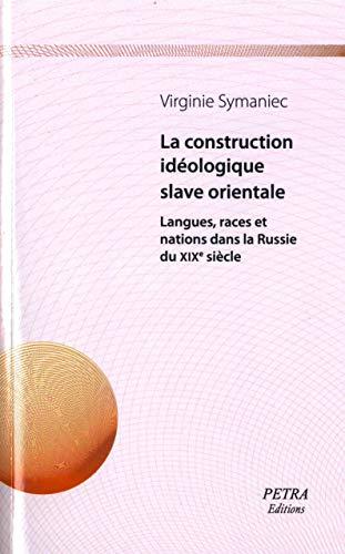 9782847430455: La Construction id�ologique slave orientale : Langues, races et nations dans la Russie du XIX�me si�cle