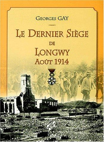 9782847450019: Le dernier si�ge de Longwy Ao�t 1914
