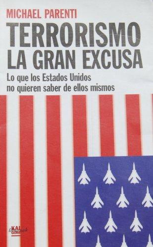 Terrorismo La Gran Excusa: lo que los Estados Unidos no quieren saber de ellos mismos (9782847470055) by Michael Parenti