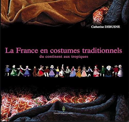 9782847510164: La France en costumes traditionnels : Du continent aux tropiques