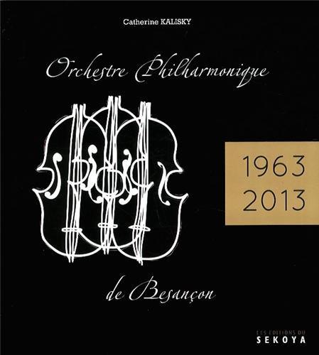 9782847511307: Orchestre philharmonique de Besançon : 50e anniversaire (1963-2013)