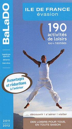 9782847545463: Guide BaLaDO évasion en Ile-de-France 2011-2012 - 190 idées d'activités sportives, ludiques ou relaxantes à moins de 100 km autour de Paris