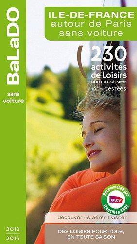 9782847546132: GUIDE BALADO; Ile-de-France autour de Paris sans voiture (édition 2012/2013)