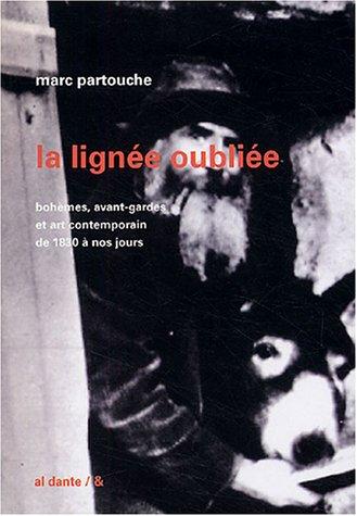 9782847610581: La Lignée oubliée : Bohèmes, avant-gardes et art contemporain de 1830 à nos jours