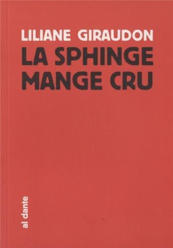 La sphinge mange cru: Liliane Giraudon