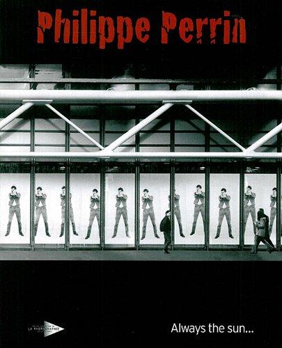 Philippe Perrin : always the sun-- : catalogue déraisonné 1986-2010 (9782847618747) by Jean-Luc Monterosso, et al. Nicolas Bourriaud