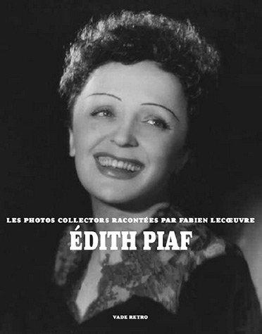 9782847630251: Edith Piaf : Les photos collectors racontées par Fabien Lecoeuvre