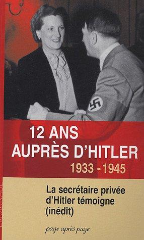 9782847640229: 12 ans Aupres d'Hitler: 1933-1945 La Secretaire Privee d'Hitler Temoigne