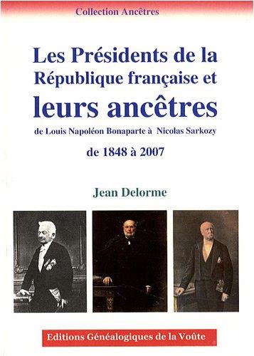 9782847663709: Les Pr�sidents de la R�publique fran�aise et leurs anc�tres : De Louis-Napol�on Bonaparte � Nicolas Sarkozy, de 1848 � 2007