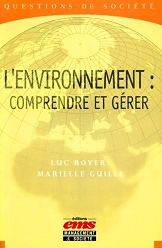 l'environnement : comprendre et gerer: Luc Boyer, Marielle Guille