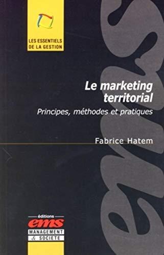 Le marketing territorial. Principes, méthodes et pratiques: Fabrice Hatem