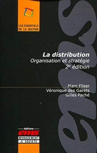 La distribution : Organisation et stratégie: Gilles Paché, Marc Filser, Véronique des Garets