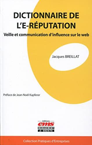 9782847696943: Dictionnaire de l'E-réputation : Veille et communication d'influence sur le web (Pratiques d'entreprises)