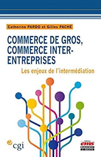 Commerce de gros, commerce inter-entreprises : Les enjeux de l'intermédiation