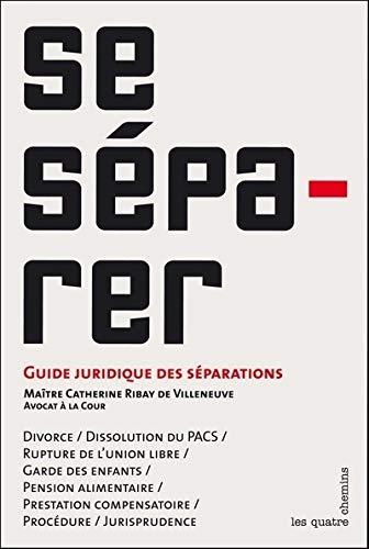 Se Séparer : Guide juridique des séparations. Divorce / Dissolution du PACS &#...