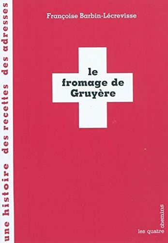 FROMAGE DE GRUYERE -LE-: BARBIN LECREVISSE FR
