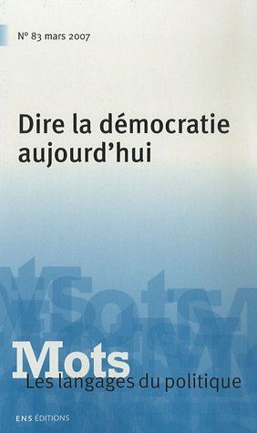 Mots, les langages du politique, N° 83, Mars 2007 : Dire la démocratie aujourd'hui:...